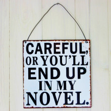 'You'll End Up In My Novel' Sign